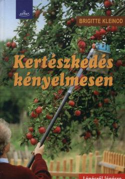Kertészkedés kényelmesen - Lépésről lépésre - Brigitte Kleinod