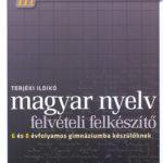 Magyar nyelv - Felvételi felkészítő 6 és 8 évfolyamos gimnáziumba készülőknek - Terjéki Ildikó