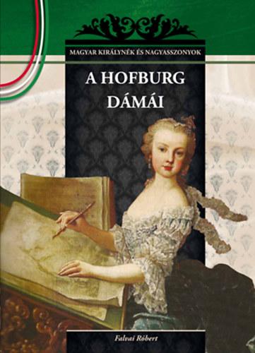A Hofburg dámái - MAGYAR KIRÁLYNÉK ÉS NAGYASSZONYOK 19. - Falvai Róbert