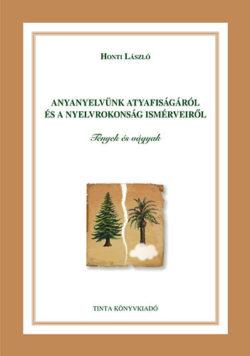 Anyanyelvünk atyafiságáról és a nyelvrokonság ismérveiről - Tények és vágyak - Tények és vágyak - Honti László