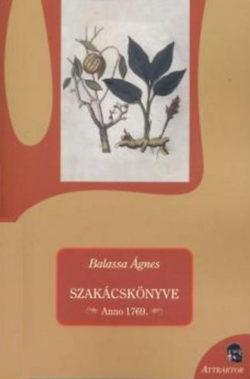 Balassa Ágnes - Szakácskönyve - Anno 1769 -