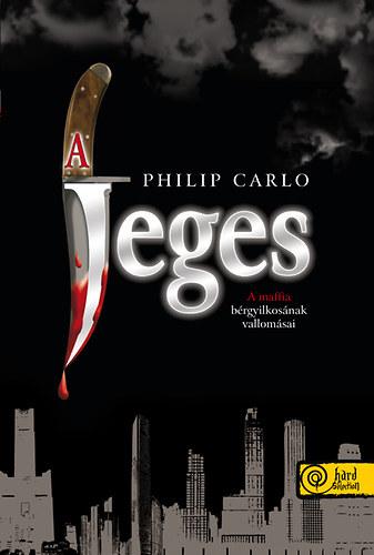 A Jeges  - A maffia bérgyilkosának vallomásai - Philip Carlo