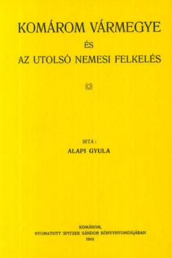 Komárom vármegye és az utolsó nemesi felkelés - Alapi Gyula