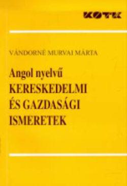 Angol nyelvű kereskedelmi és gazdasági ismeretek - Vándorné Murvai Márta