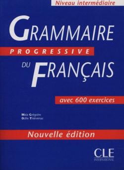 Grammaire Progressive du Francais - Niveau intermédiaire - Avec 600 exercices - Maia Grégoire; Odile Thiévenaz