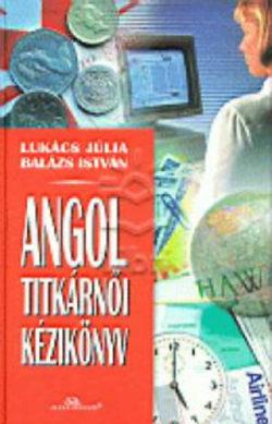 Angol titkárnői kézikönyv - Lukács Júlia-Balázs István