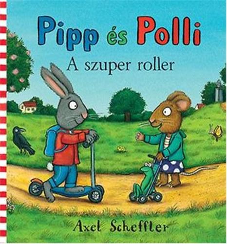 Pipp és Polli - A szuper roller - Axel Scheffler