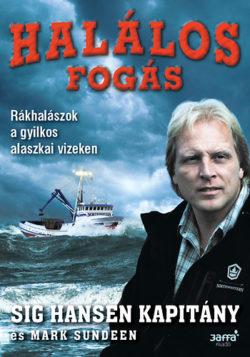 Halálos fogás - Rákhalászok a gyilkos alaszkai vizeken - Mark Sundeen; Sig Hansen