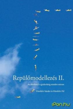 Repülőmodellezés II - Az elmélettől a gyakorlatig minden szinten - Az elmélettől a gyakorlatig minden szinten - Hársfalvi Sándor; Hársfalvi Pál
