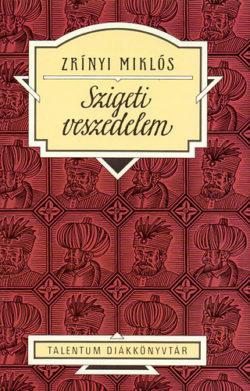 Szigeti veszedelem - Talentum diákkönyvtár - Zrínyi Miklós