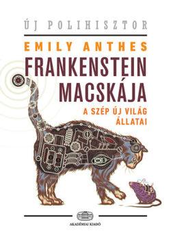 Frankenstein macskája - A szép új világ állatai - Emily Anthes