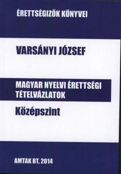 Magyar nyelvi érettségi tételvázlatok középszint - Varsányi József