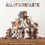 Edward állatsereglete - 40 állatfigura horgolásmintája - Pihe-puha kedvencek 4 méretben - Kerry Lord