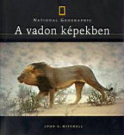 A vadon képekben - National Geographic - John G. Mitchell