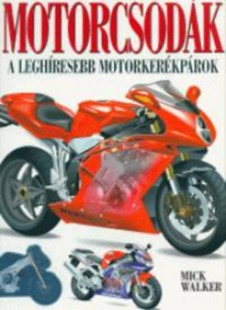 Motorcsodák - A leghíresebb motorkerékpárok - A leghíresebb motorkerékpárok - Mick Walker