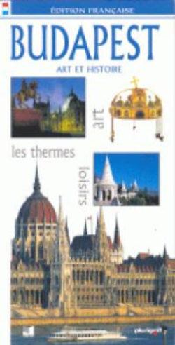 Budapest - Art et Histoire (édition francaise) - FRANCAIS - Stefania Belloni
