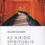 Az Aikido spirituális gyökerei - William Gleason