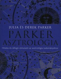 Parker Asztrológia - Hiteles és átfogó útmutató az asztrológia tudományához - Derek Parker; Julia Parker