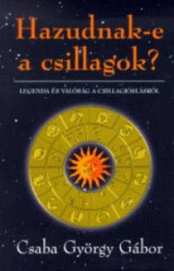 Hazudnak-e a csillagok? - Legenda és valóság a csillagjóslásról - Csaba György Gábor