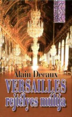 Versailles rejtélyes múltja - Alain Decaux