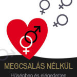 Megcsalás nélkül - Hűségben és elégedetten a párkapcsolatban - Mihalec Gábor