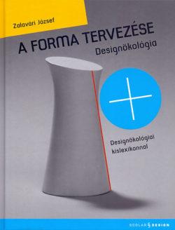A forma tervezése - Designökológiai kislexikonnal - Zalavári József