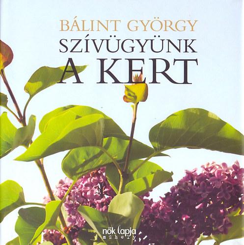 Szívügyünk a kert - Bálint György