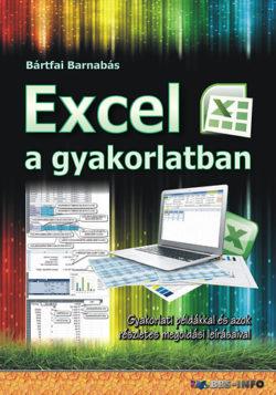 Excel a gyakorlatban - Gyakorlati példákkal és azok részletes megoldási leírásaival - Bártfai Barnabás