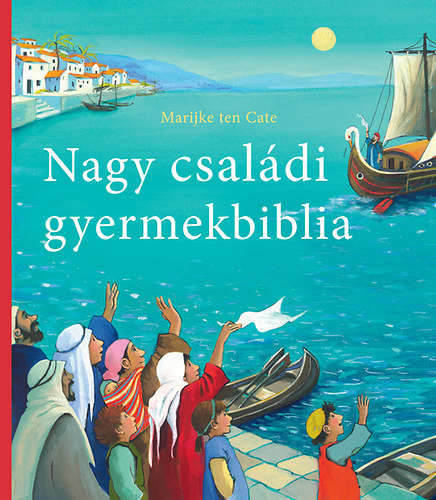 Nagy családi gyermekbiblia - Marijke ten Cate