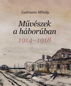 Művészek a háborúban - 1914-1918 - Ludmann Mihály