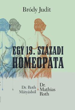 Egy 19. századi homeopata - Dr Roth Mátyásból Dr. Mathias Roth - Bródy Judit