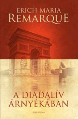 A Diadalív árnyékában - Erich Maria Remarque