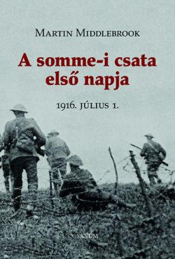 A somme-i csata első napja   - 1916. július 1. - Martin Middlebrook
