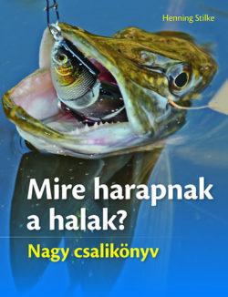 Mire harapnak a halak? - Nagy csalikönyv - Henning Stilke