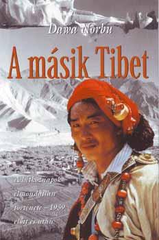 A másik Tibet - A hétköznapok elmondatlan története-1959 előtt és után - A hétköznapok elmondatlan története - 1959 előtt és után - Dawa Norbu