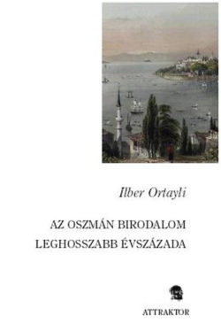 Az oszmán birodalom leghosszabb évszázada - Ilber Ortayli