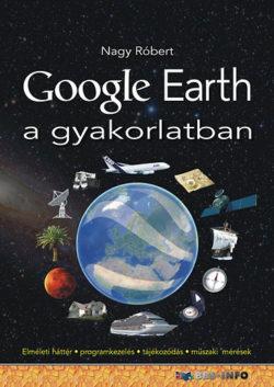 Google Earth a gyakorlatban - Elméleti háttér-programkezelés-tájékozódás-műszaki mérések - Nagy Róbert