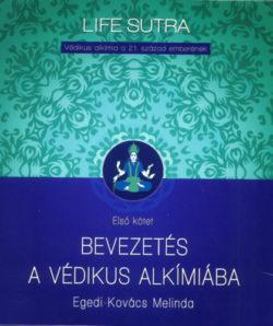 Bevezetés a védikus alkímiába - Védikus alkímia a 21. század emberének - Első kötet - Egedi-Kovács Melinda
