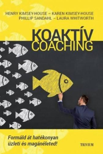 Koaktív Coaching - Formáld át hatékonyan üzleti és magánéleted! - Henry Kimsey-House; Karen Kimsey-House; Phillip Sandahl; Laura Whitworth