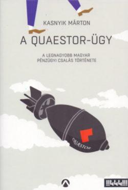 A Quaestor-ügy - A legnagyobb magyar pénzügyi csalás története - Kasnyik Márton