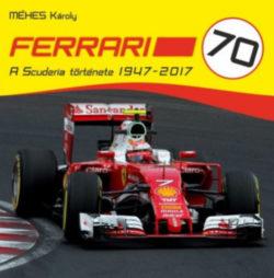 Ferrari 70 - A Scuderia története 1947-2017 - Méhes Károly