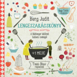 Lengeszakácskönyv - A Nádtenger lakóinak kedvenc csemegéi - Berg Judit