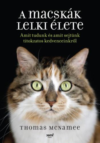 A macskák lelki élete - Amit tudunk és amit sejtünk titokzatos kedvenceinkről - Thomas Mcnamee