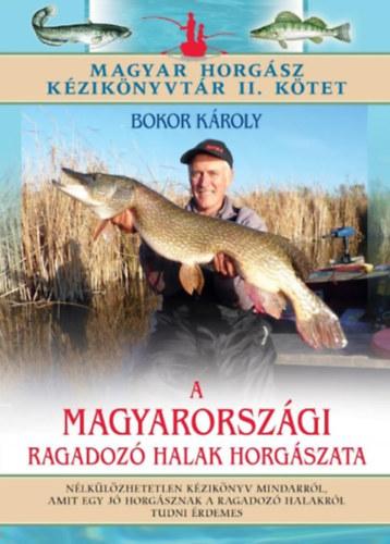 A magyarországi ragadozó halak horgászata - Magyar horgász kézikönyvtár II. kötet - Bokor Károly