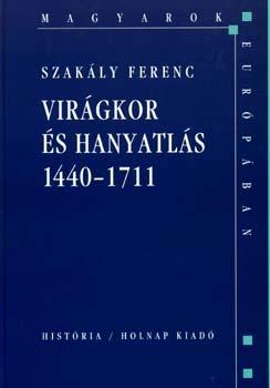 Virágkor és hanyatlás 1440-1711 - Szakály Ferenc