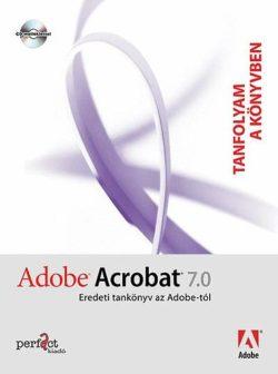Adobe Acrobat 7.0 - Tanfolyam a könyvben - Eredeti tankönyv az Adobe-tól - CD melléklettel -