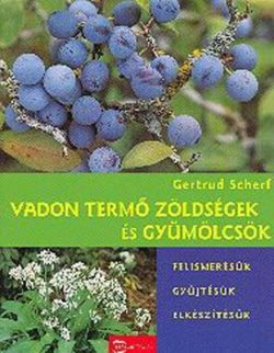 Vadon termő zöldségek és gyümölcsök - Gertrud Scherf