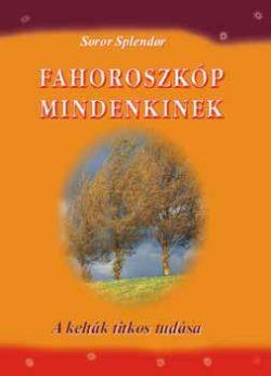 Fahoroszkóp mindenkinek - A kelták titkos tudása - A kelták titkos tudása - Soror Splendor