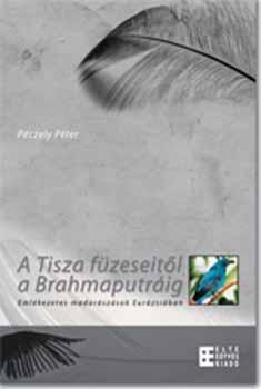 A Tisza füzeseitől a Brahmaputráig - Emlékezetes madarászások Eurázsiában - Péczely Péter