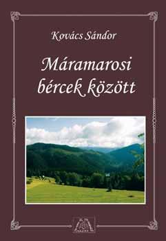 Máramarosi bércek között - Kárpátalja máramarosi térségének kalauza - Kovács Sándor